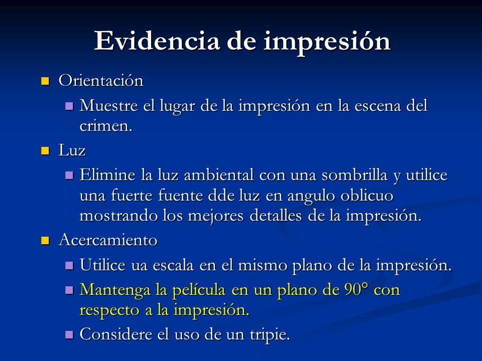 Evidencia de impresión Orientación Orientación Muestre el lugar de la impresión en la escena del crimen. Muestre el lugar de la impresión en la escena