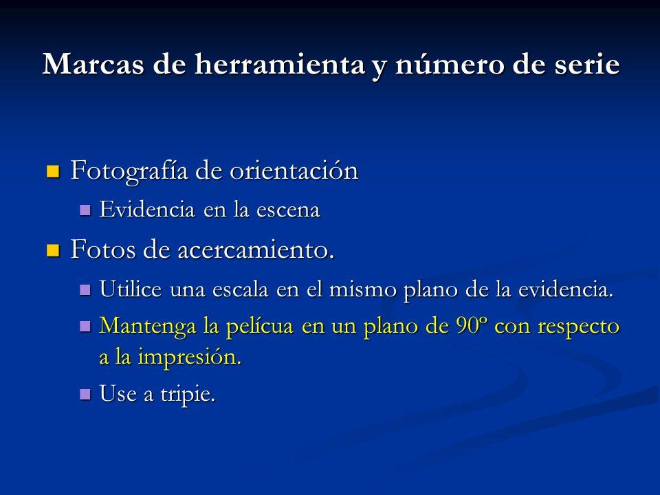 Marcas de herramienta y número de serie Fotografía de orientación Fotografía de orientación Evidencia en la escena Evidencia en la escena Fotos de ace