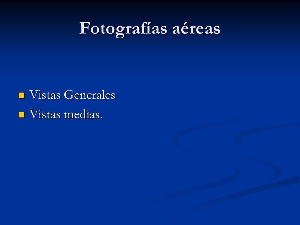 Fotografías aéreas Vistas Generales Vistas Generales Vistas medias. Vistas medias.