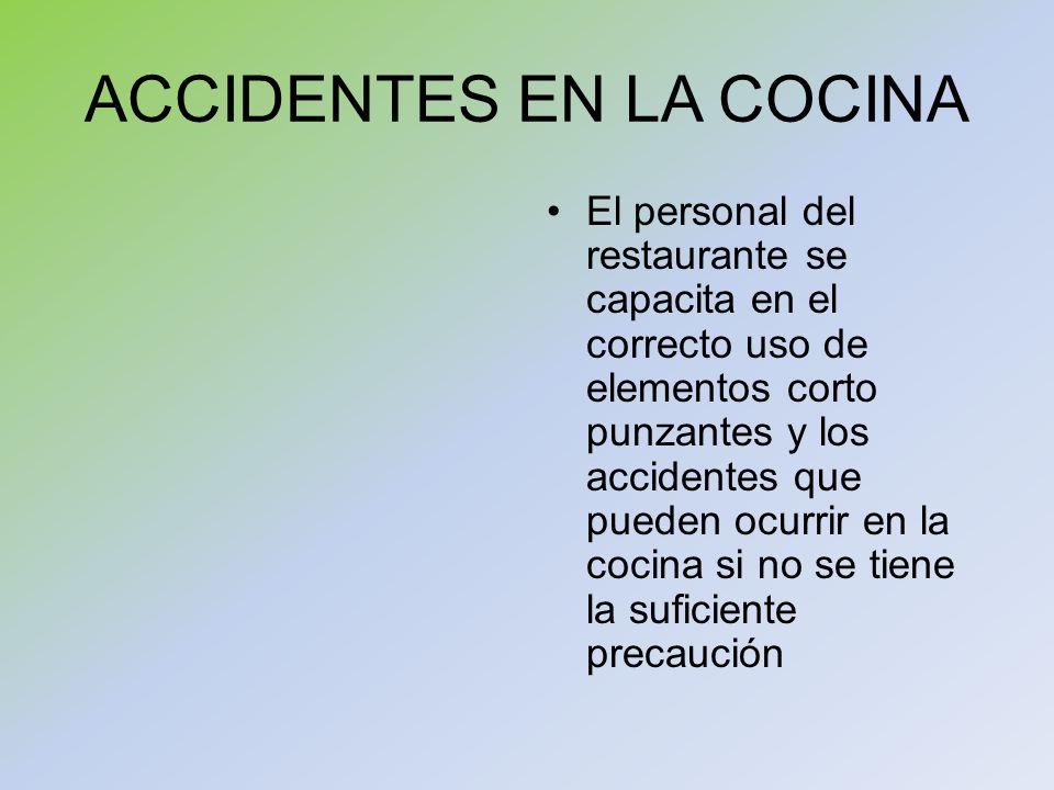 ACCIDENTES EN LA COCINA El personal del restaurante se capacita en el correcto uso de elementos corto punzantes y los accidentes que pueden ocurrir en