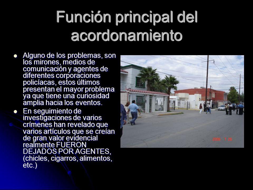 Función principal del acordonamiento Alguno de los problemas, son los mirones, medios de comunicación y agentes de diferentes corporaciones policíacas