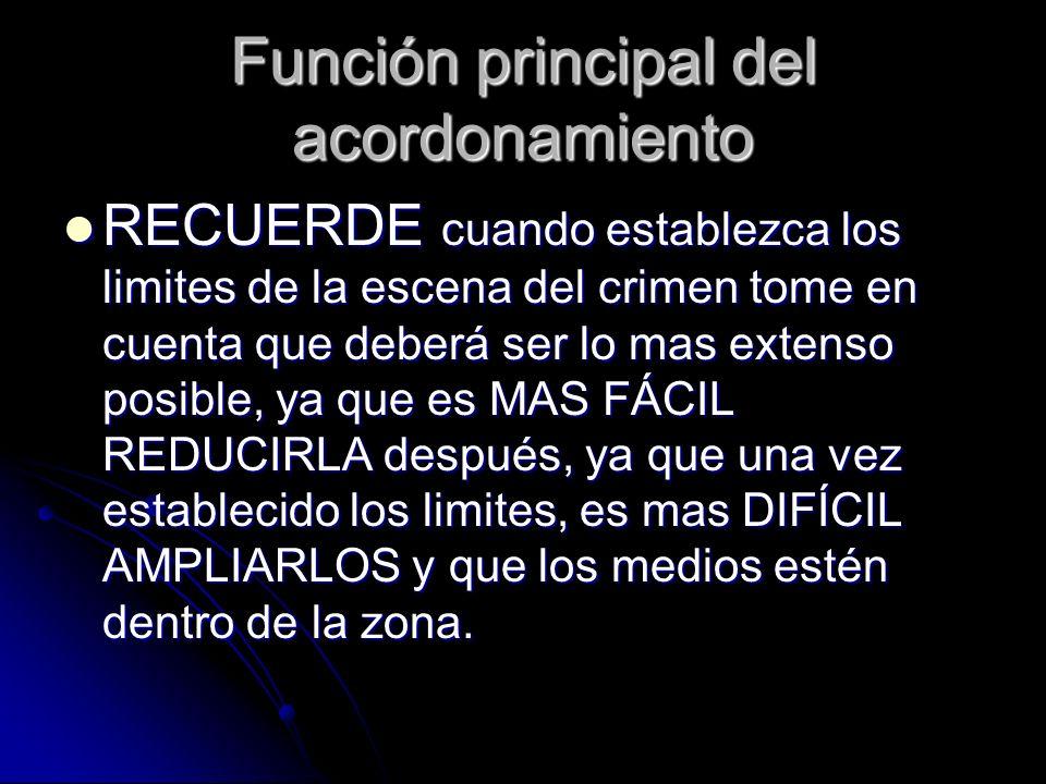 Función principal del acordonamiento RECUERDE cuando establezca los limites de la escena del crimen tome en cuenta que deberá ser lo mas extenso posib