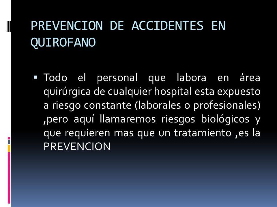PREVENCION DE ACCIDENTES EN QUIROFANO Todo el personal que labora en área quirúrgica de cualquier hospital esta expuesto a riesgo constante (laborales