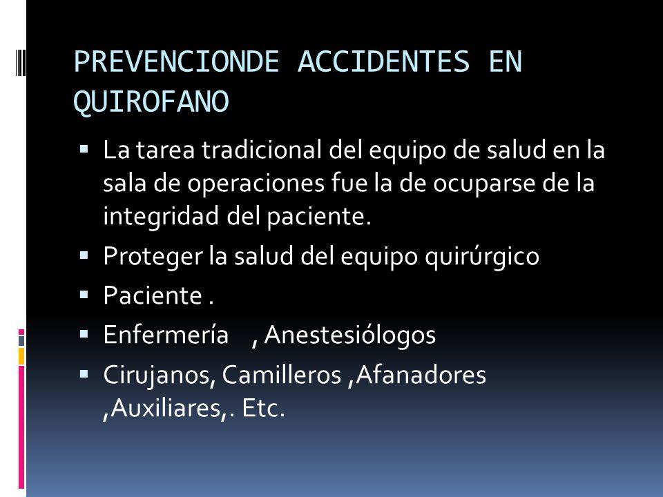 PREVENCIONDE ACCIDENTES EN QUIROFANO La tarea tradicional del equipo de salud en la sala de operaciones fue la de ocuparse de la integridad del pacien