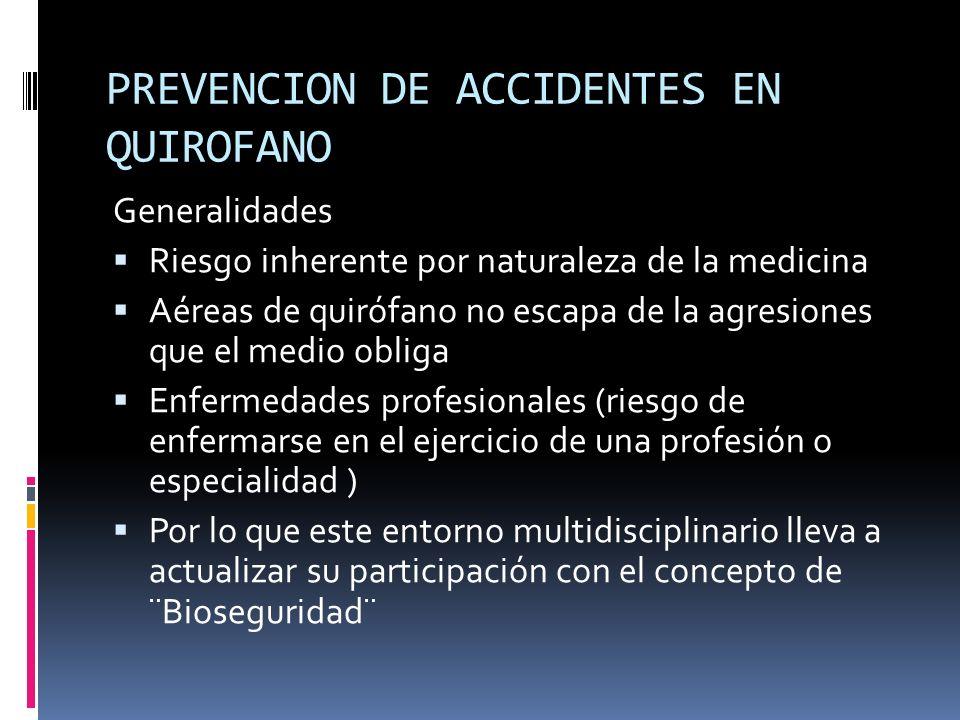 PREVENCION DE ACCIDENTES EN QUIROFANO Generalidades Riesgo inherente por naturaleza de la medicina Aéreas de quirófano no escapa de la agresiones que