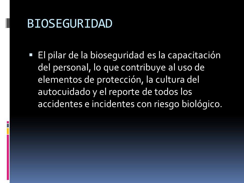 BIOSEGURIDAD El pilar de la bioseguridad es la capacitación del personal, lo que contribuye al uso de elementos de protección, la cultura del autocuid