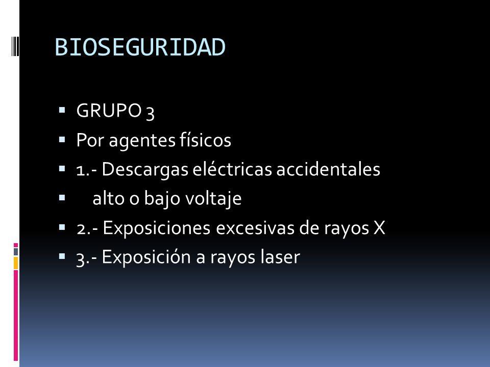 BIOSEGURIDAD GRUPO 3 Por agentes físicos 1.- Descargas eléctricas accidentales alto o bajo voltaje 2.- Exposiciones excesivas de rayos X 3.- Exposició