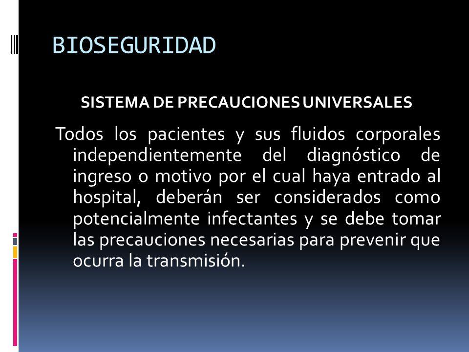 SISTEMA DE PRECAUCIONES UNIVERSALES Todos los pacientes y sus fluidos corporales independientemente del diagnóstico de ingreso o motivo por el cual ha