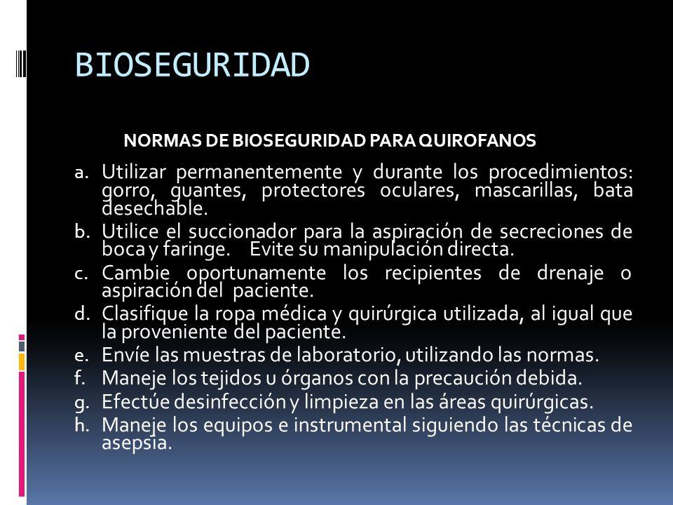 BIOSEGURIDAD NORMAS DE BIOSEGURIDAD PARA QUIROFANOS a. Utilizar permanentemente y durante los procedimientos: gorro, guantes, protectores oculares, ma