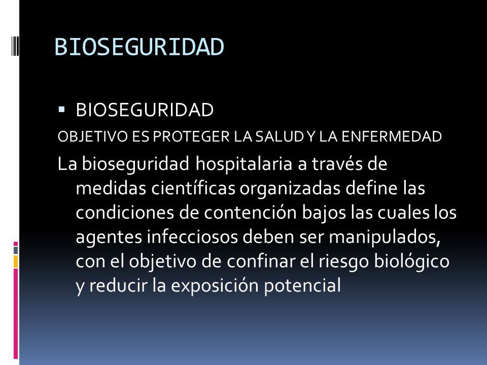 BIOSEGURIDAD OBJETIVO ES PROTEGER LA SALUD Y LA ENFERMEDAD La bioseguridad hospitalaria a través de medidas científicas organizadas define las condici