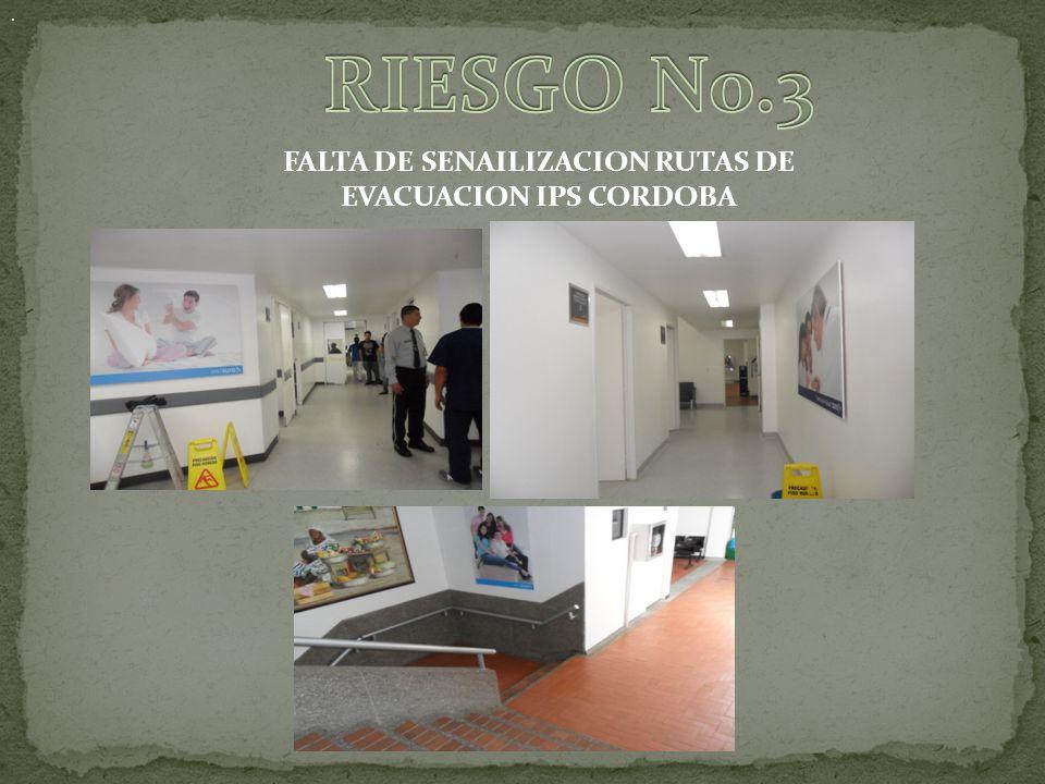 FALTA DE SENAILIZACION RUTAS DE EVACUACION IPS CORDOBA.