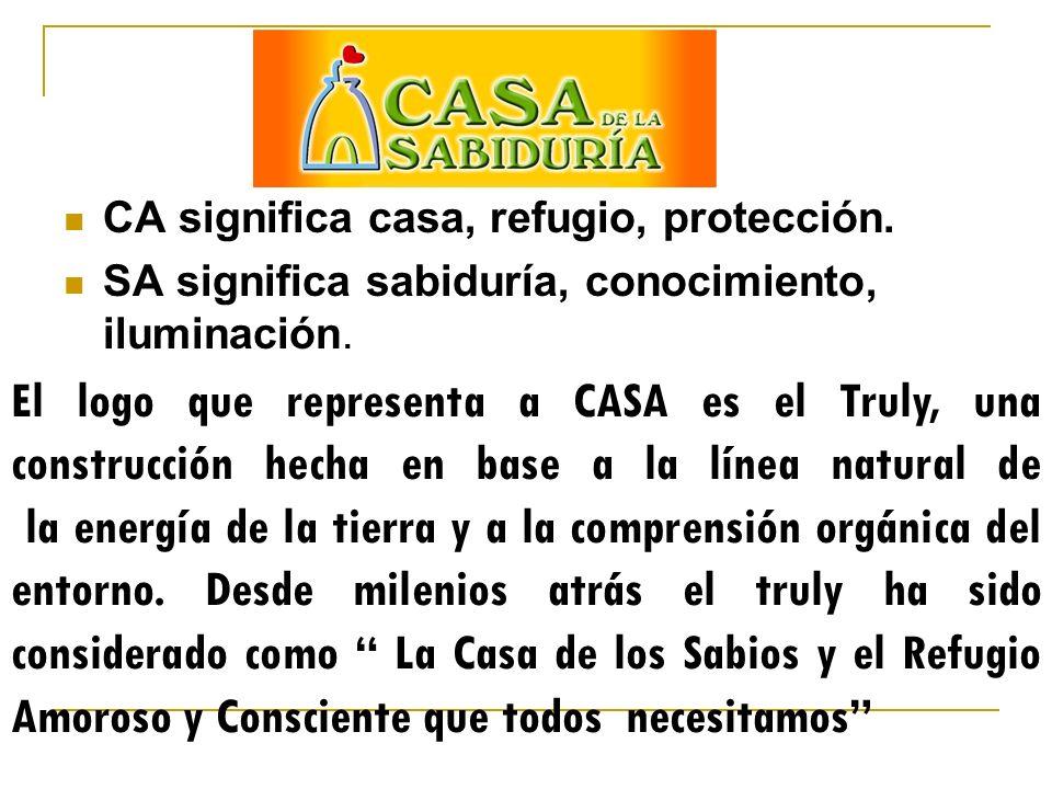 CA significa casa, refugio, protección. SA significa sabiduría, conocimiento, iluminación. El logo que representa a CASA es el Truly, una construcción