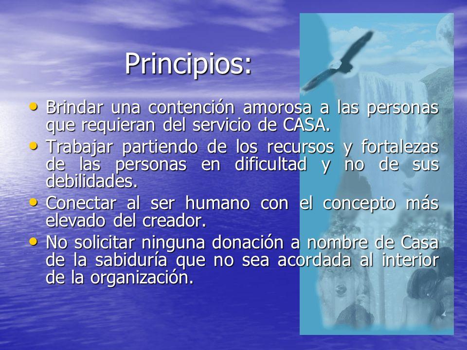 Principios: Brindar una contención amorosa a las personas que requieran del servicio de CASA. Brindar una contención amorosa a las personas que requie