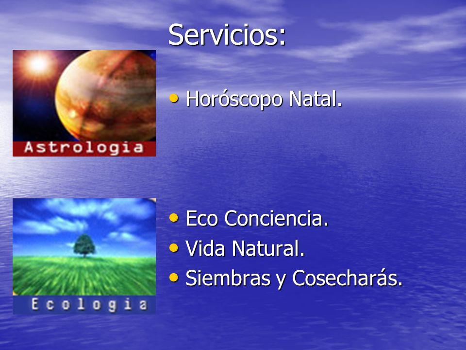 Servicios: Horóscopo Natal. Horóscopo Natal. Eco Conciencia. Eco Conciencia. Vida Natural. Vida Natural. Siembras y Cosecharás. Siembras y Cosecharás.