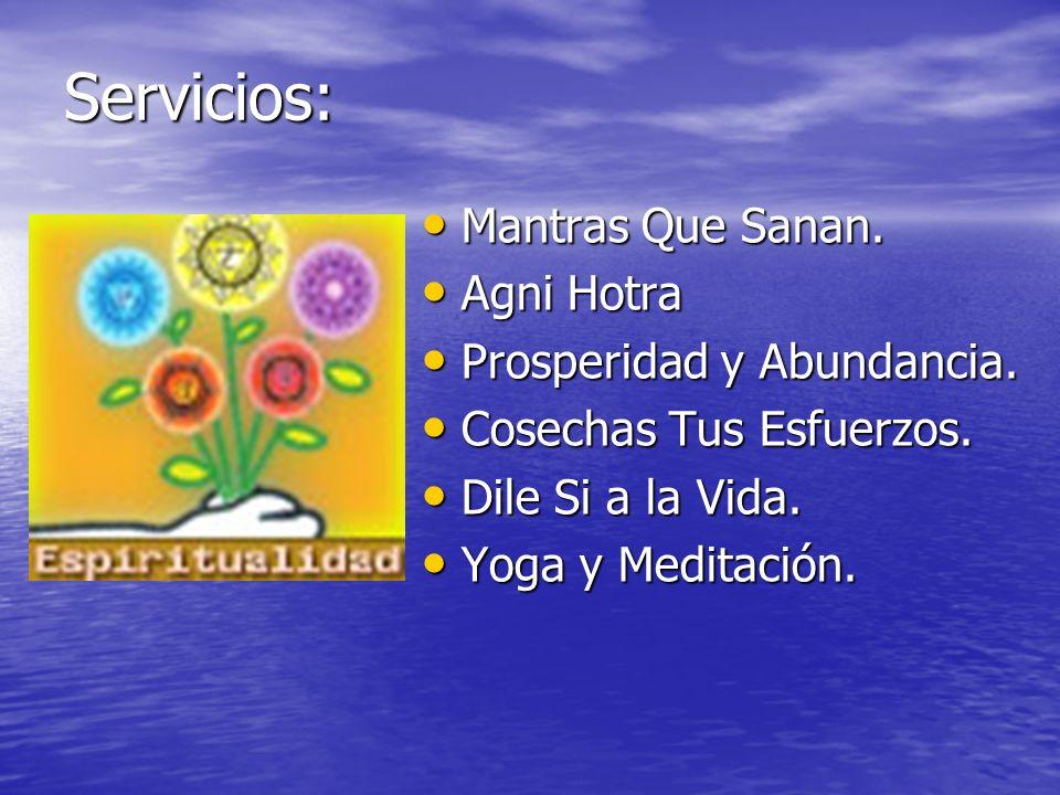 Servicios: Mantras Que Sanan. Mantras Que Sanan. Agni Hotra Agni Hotra Prosperidad y Abundancia. Prosperidad y Abundancia. Cosechas Tus Esfuerzos. Cos