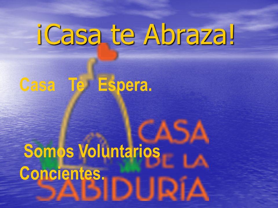 ¡Casa te Abraza! Casa Te Espera. Somos Voluntarios Concientes.