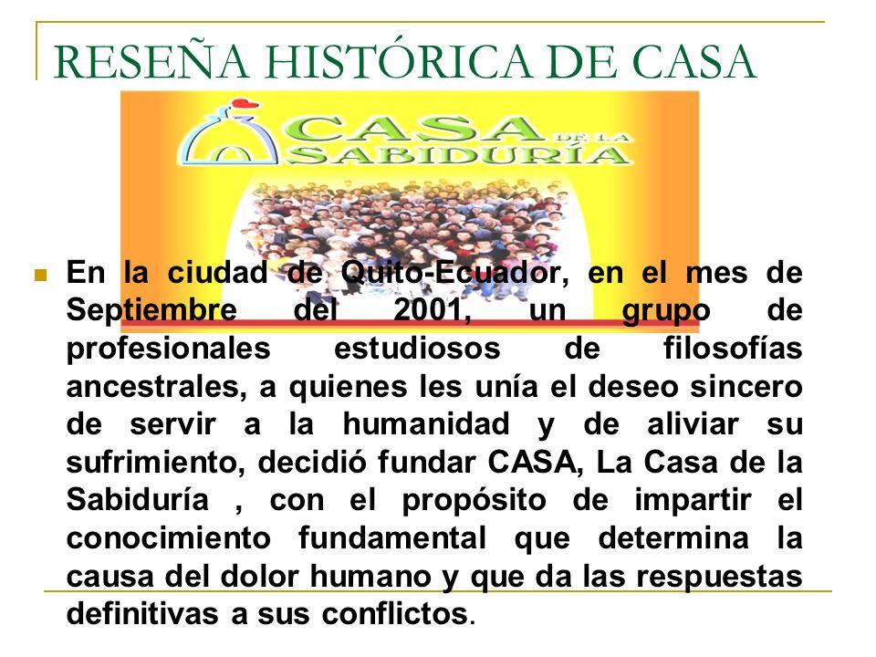 RESEÑA HISTÓRICA DE CASA En la ciudad de Quito-Ecuador, en el mes de Septiembre del 2001, un grupo de profesionales estudiosos de filosofías ancestral