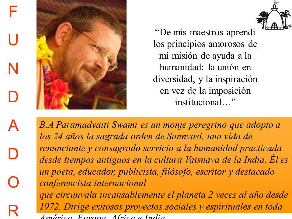 F U N D A D O R B.A Paramadvaiti Swami es un monje peregrino que adopto a los 24 años la sagrada orden de Sannyasi, una vida de renunciante y consagra