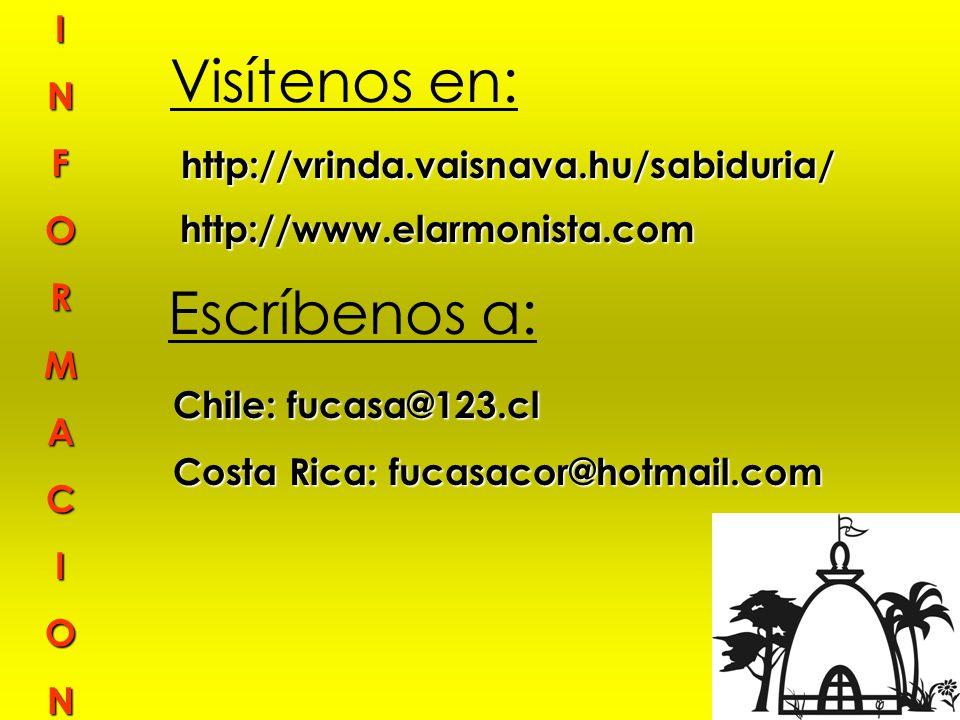 I N F O R M A C I O N Visítenos en: http://vrinda.vaisnava.hu/sabiduria/ Escríbenos a: Chile: fucasa@123.cl Costa Rica: fucasacor@hotmail.com Costa Ri