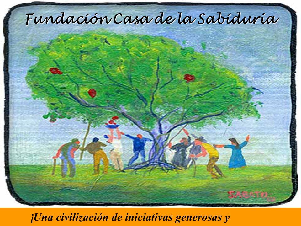 Fundación Fundación Casa Casa de la Sabiduría ¡ Una civilización de iniciativas generosas y trascendentes!