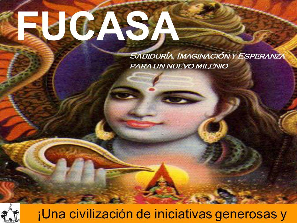 Sabiduría, Imaginación y Esperanza para un nuevo milenio ¡Una civilización de iniciativas generosas y trascendentes! FUCASA
