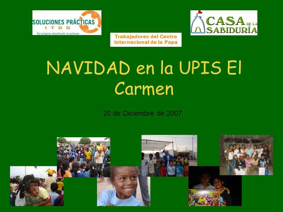 NAVIDAD en la UPIS El Carmen 20 de Diciembre de 2007 Trabajadores del Centro Internacional de la Papa