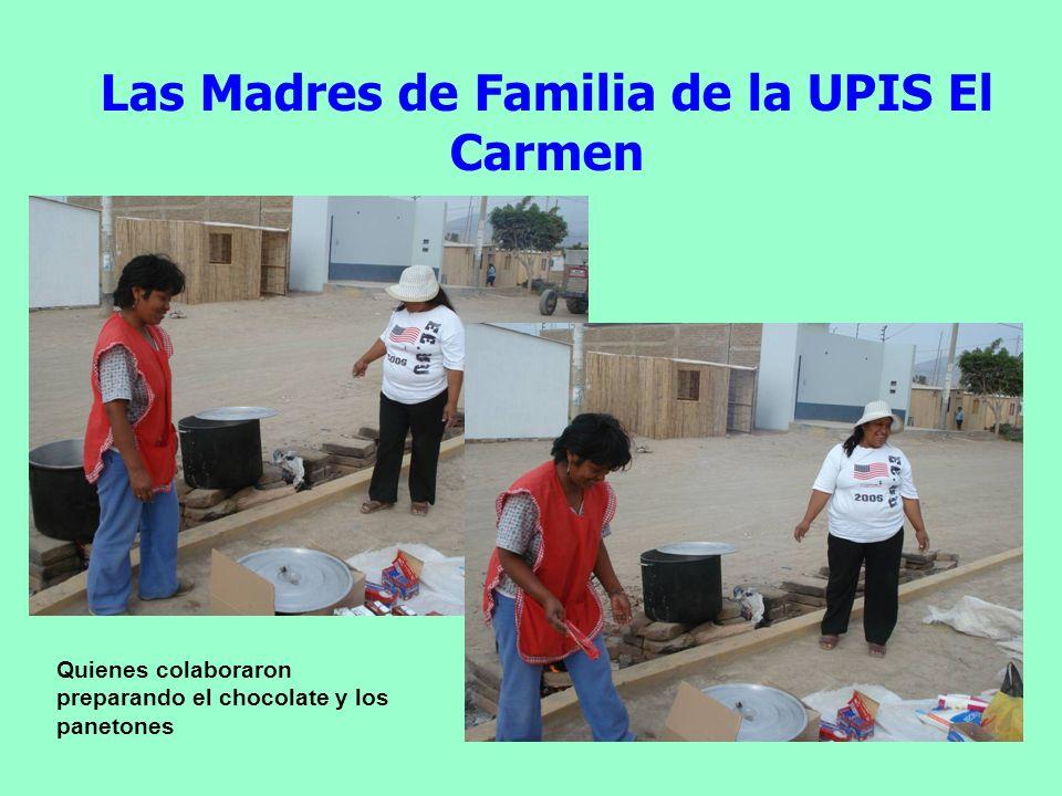Mad res de Fami lia de la UPI S El Car men Las Madres de Familia de la UPIS El Carmen Quienes colaboraron preparando el chocolate y los panetones