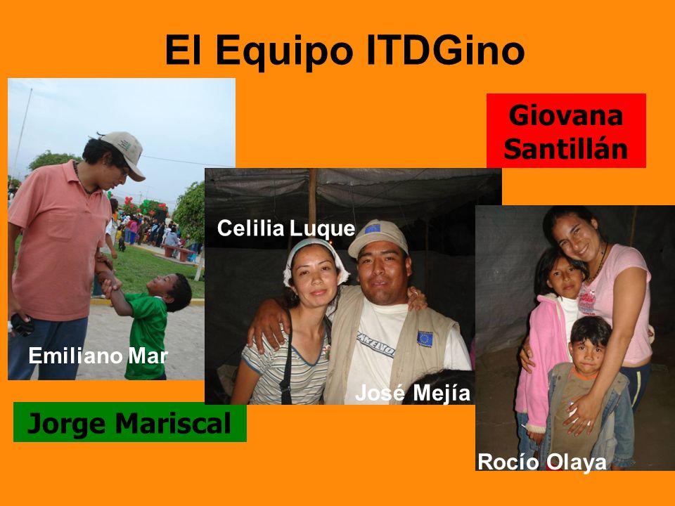 El Equipo ITDGino Emiliano Mar Jorge Mariscal José Mejía Celilia Luque Rocío Olaya Giovana Santillán