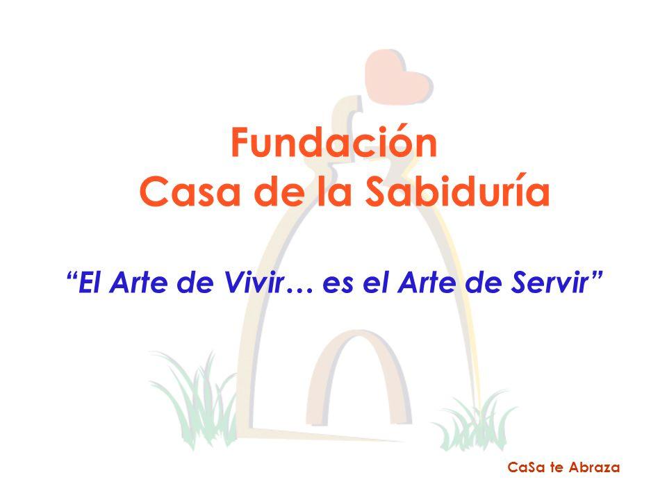 Fundación Casa de la Sabiduría El Arte de Vivir… es el Arte de Servir CaSa te Abraza