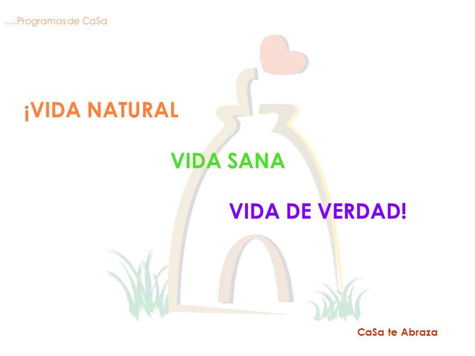 ¡VIDA NATURAL VIDA SANA VIDA DE VERDAD! CaSa te Abraza ….Programas de CaSa