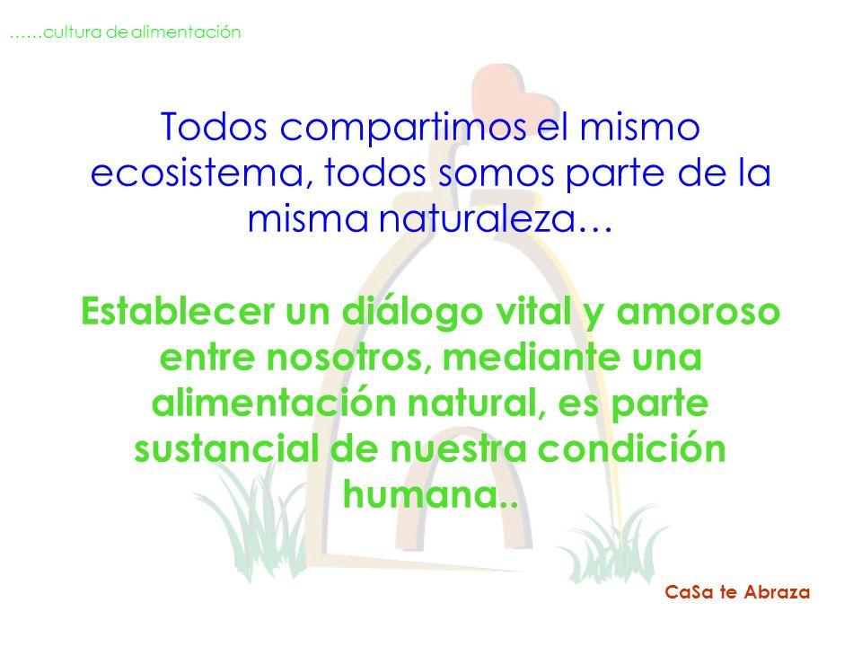 Todos compartimos el mismo ecosistema, todos somos parte de la misma naturaleza… Establecer un diálogo vital y amoroso entre nosotros, mediante una al