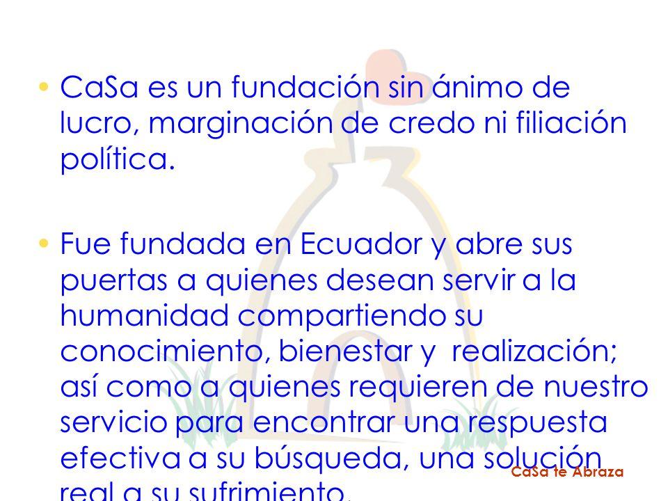 CaSa es un fundación sin ánimo de lucro, marginación de credo ni filiación política. Fue fundada en Ecuador y abre sus puertas a quienes desean servir