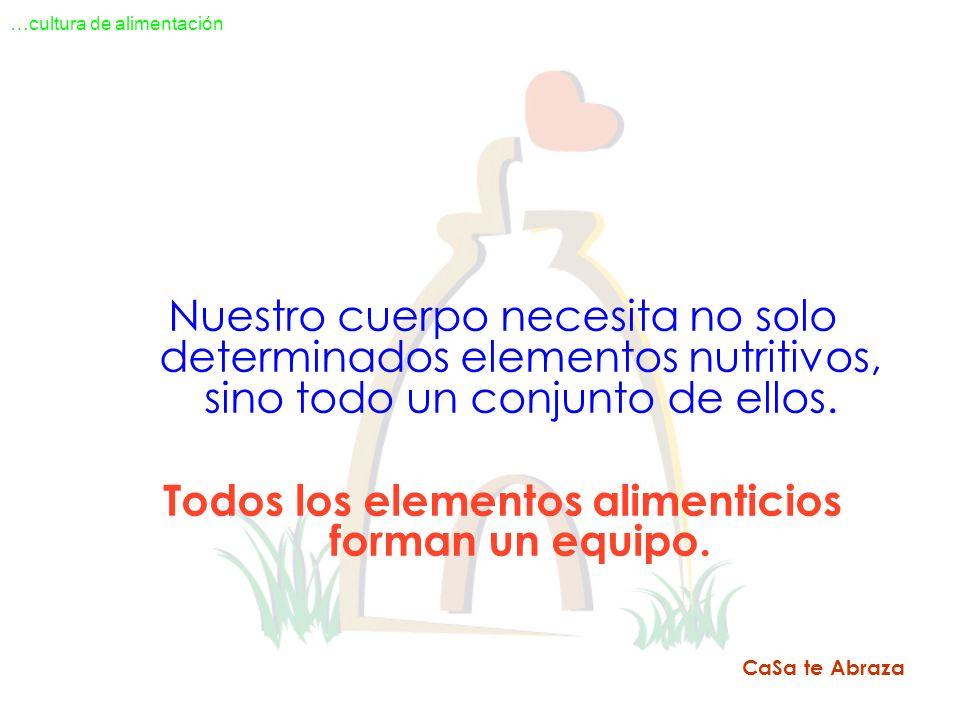 Nuestro cuerpo necesita no solo determinados elementos nutritivos, sino todo un conjunto de ellos. Todos los elementos alimenticios forman un equipo.