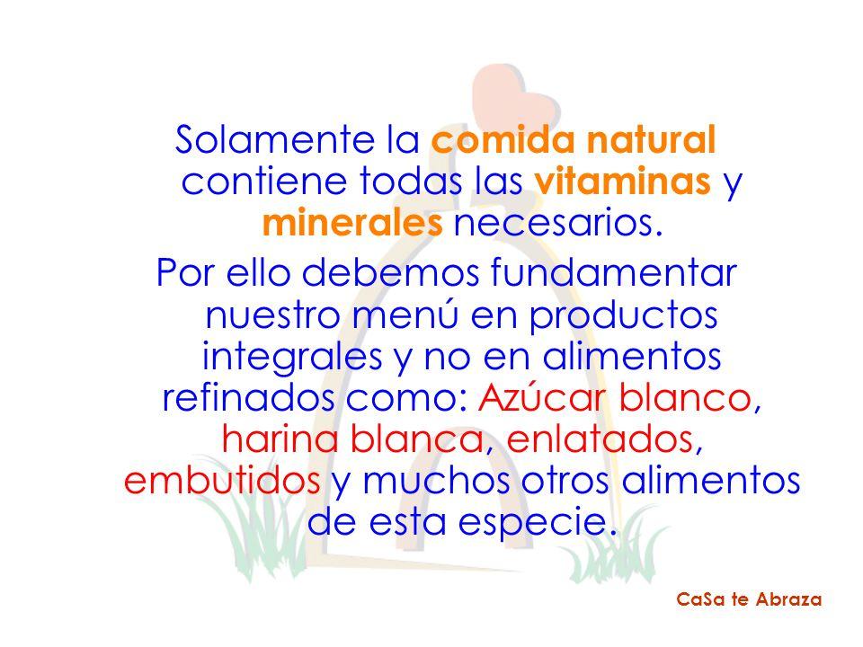 Solamente la comida natural contiene todas las vitaminas y minerales necesarios. Por ello debemos fundamentar nuestro menú en productos integrales y n