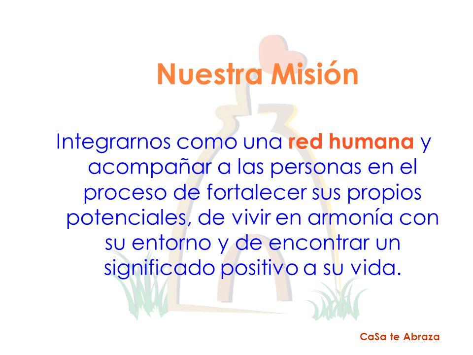 Nuestra Misión Integrarnos como una red humana y acompañar a las personas en el proceso de fortalecer sus propios potenciales, de vivir en armonía con