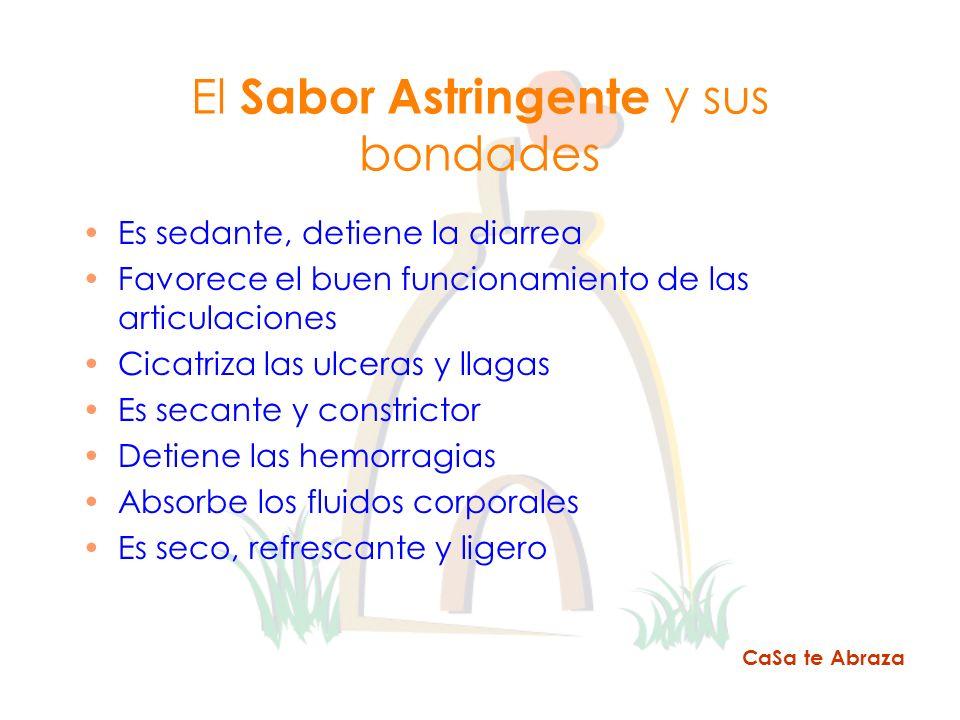 El Sabor Astringente y sus bondades Es sedante, detiene la diarrea Favorece el buen funcionamiento de las articulaciones Cicatriza las ulceras y llaga