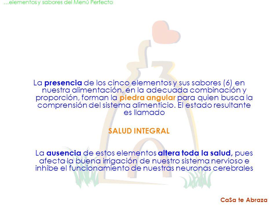 …elementos y sabores del Menú Perfecto CaSa te Abraza La presencia de los cinco elementos y sus sabores (6) en nuestra alimentación, en la adecuada co