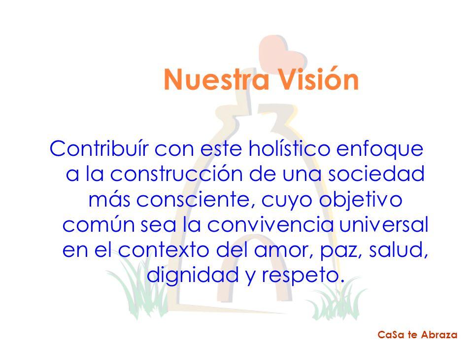Nuestra Visión Contribuír con este holístico enfoque a la construcción de una sociedad más consciente, cuyo objetivo común sea la convivencia universa