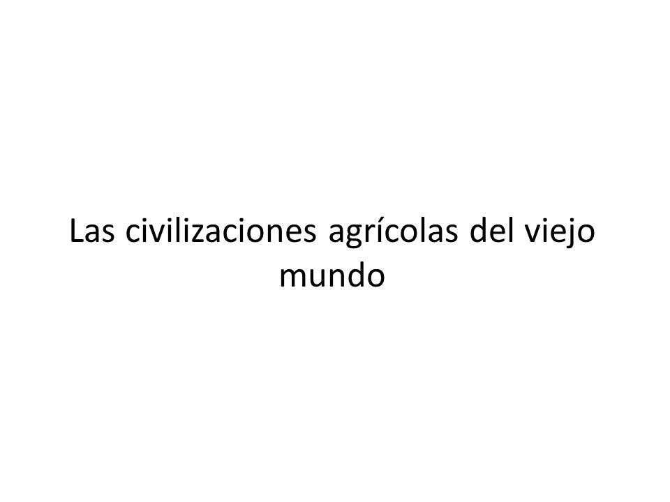 Las civilizaciones agrícolas del viejo mundo