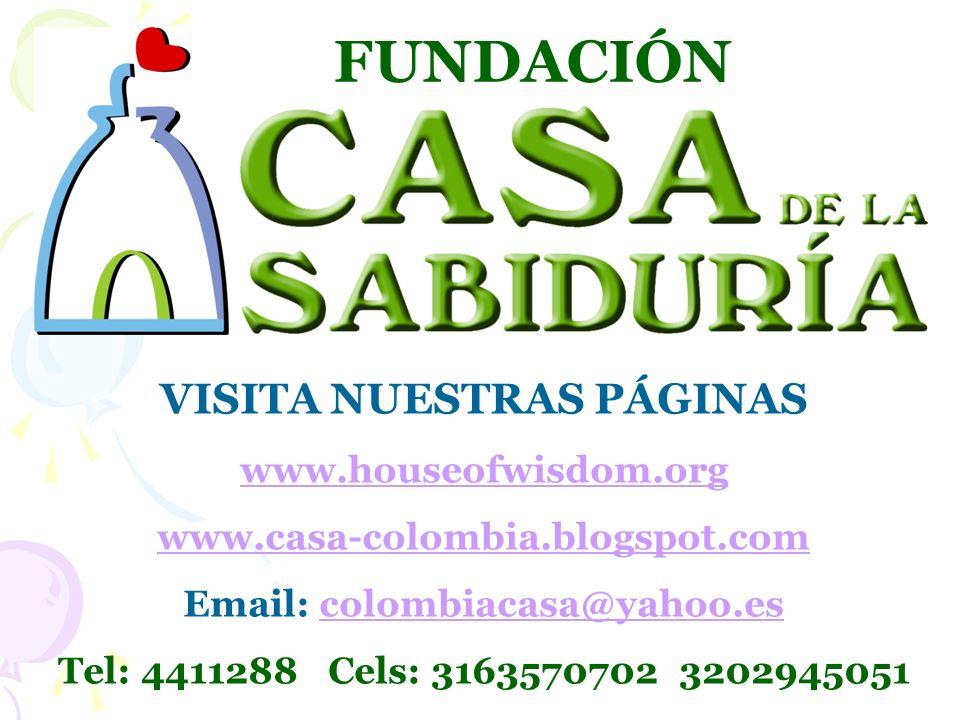 FUNDACIÓN VISITA NUESTRAS PÁGINAS www.houseofwisdom.org www.casa-colombia.blogspot.com Email: colombiacasa@yahoo.escolombiacasa@yahoo.es Tel: 4411288