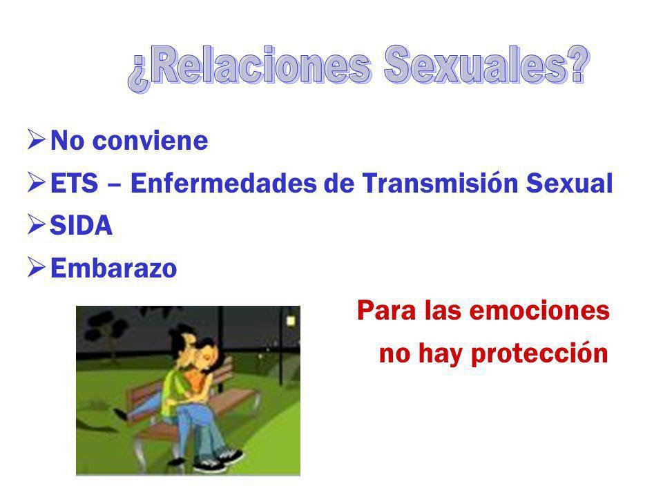 No conviene ETS – Enfermedades de Transmisión Sexual SIDA Embarazo Para las emociones no hay protección