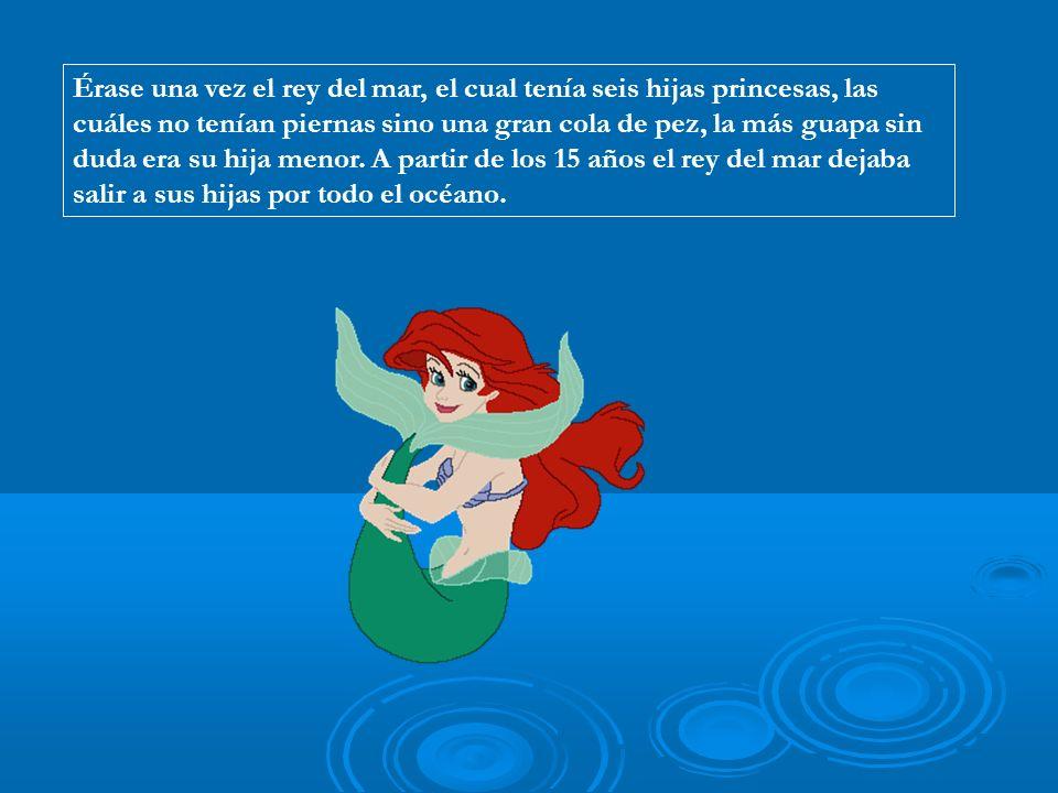 Érase una vez el rey del mar, el cual tenía seis hijas princesas, las cuáles no tenían piernas sino una gran cola de pez, la más guapa sin duda era su hija menor.