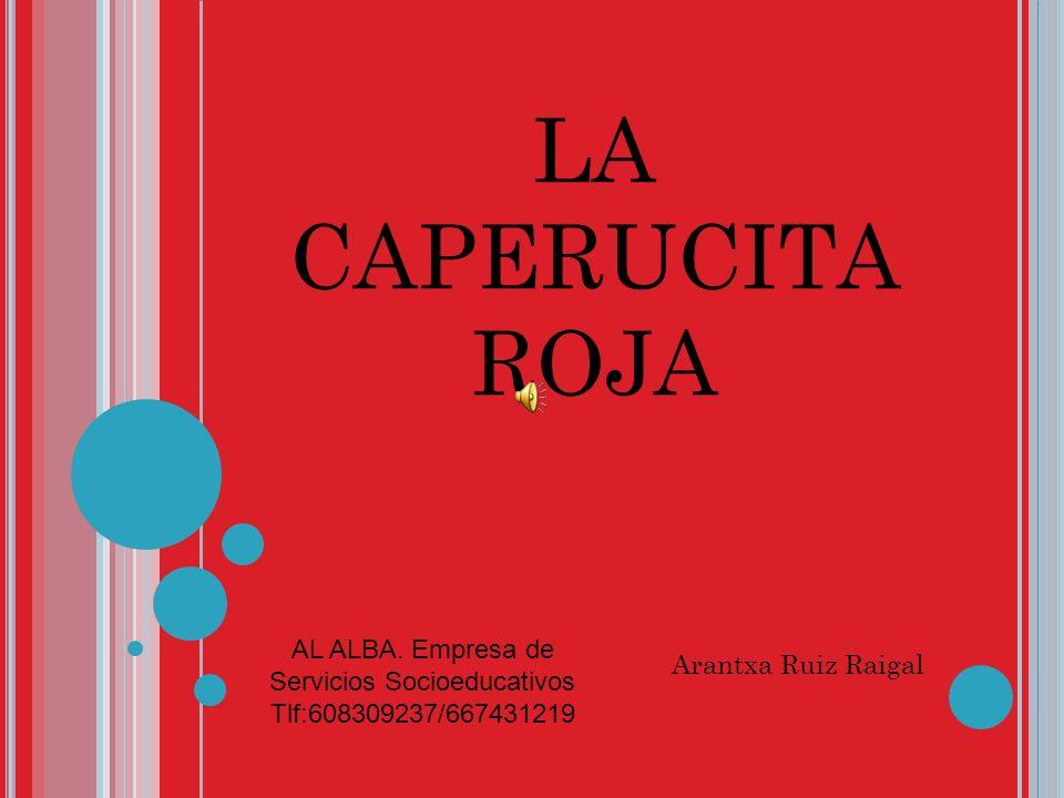 LA CAPERUCITA ROJA Arantxa Ruiz Raigal AL ALBA.