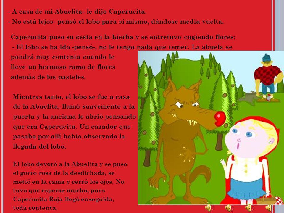 Caperucita Roja recogió la cesta con los pasteles y se puso en camino. La niña tenía que atravesar el bosque para llegar a casa de la Abuelita, pero n