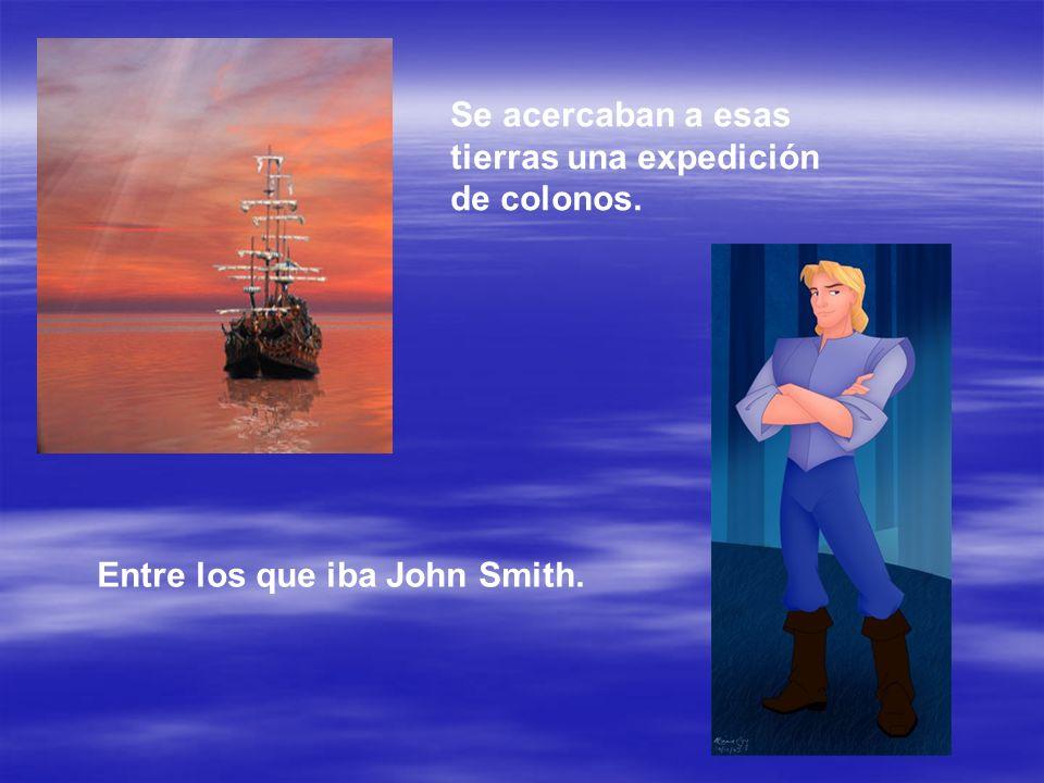 Se acercaban a esas tierras una expedición de colonos. Entre los que iba John Smith.