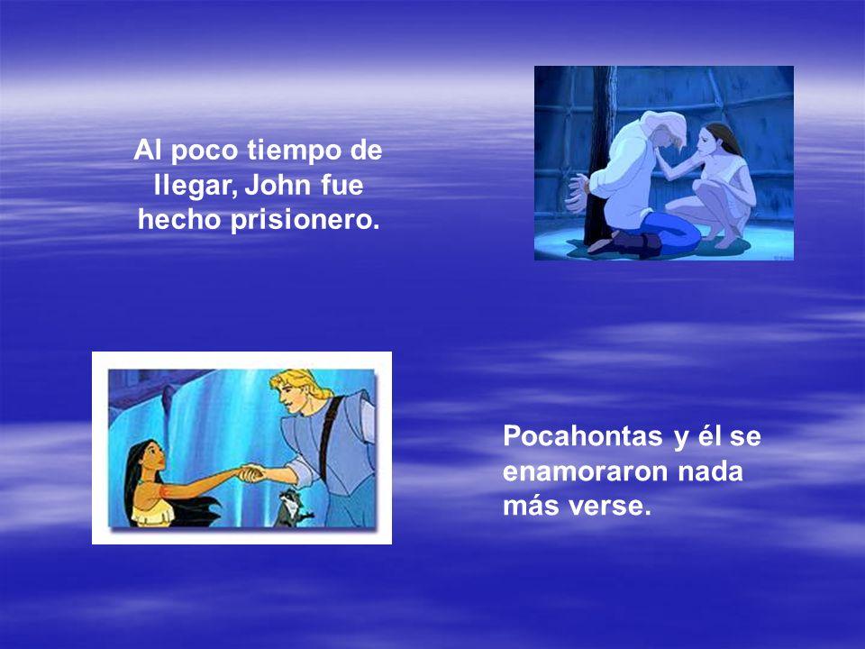 Al poco tiempo de llegar, John fue hecho prisionero. Pocahontas y él se enamoraron nada más verse.