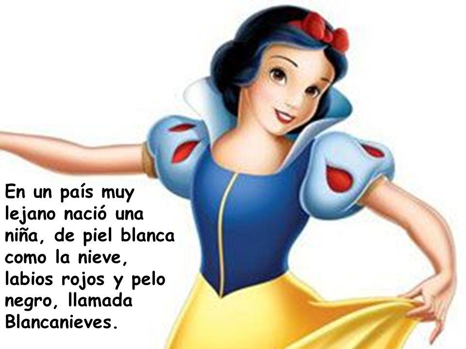 En un país muy lejano nació una niña, de piel blanca como la nieve, labios rojos y pelo negro, llamada Blancanieves.