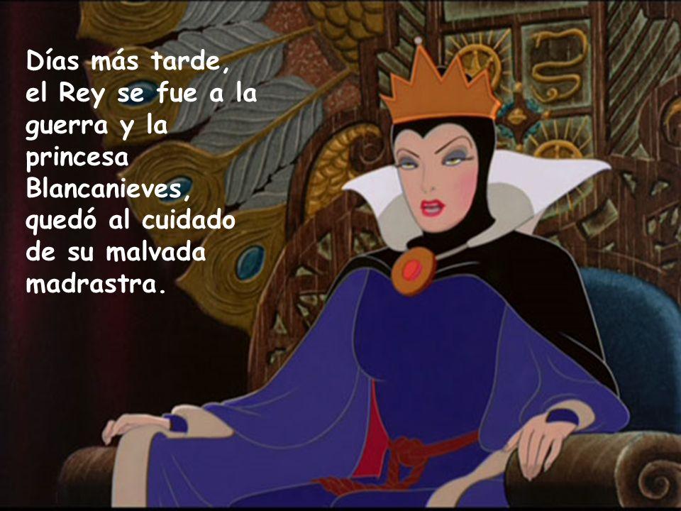 Días más tarde, el Rey se fue a la guerra y la princesa Blancanieves, quedó al cuidado de su malvada madrastra.