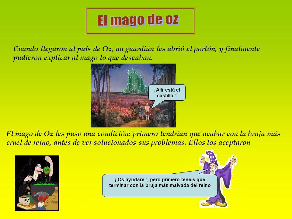 Cuando llegaron al país de Oz, un guardián les abrió el portón, y finalmente pudieron explicar al mago lo que deseaban. ¡ Allí está el castillo ! El m