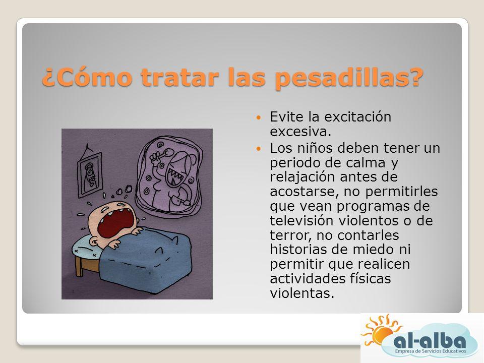 ¿Cómo tratar las pesadillas? Evite la excitación excesiva. Los niños deben tener un periodo de calma y relajación antes de acostarse, no permitirles q
